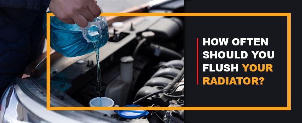 how often should you flush your radiator